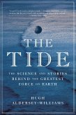 The Tide: The Science and Stories Behind the Greatest Force on Earth (eBook, ePUB)