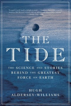 The Tide: The Science and Stories Behind the Greatest Force on Earth (eBook, ePUB) - Aldersey-Williams, Hugh