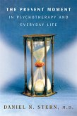 The Present Moment in Psychotherapy and Everyday Life (Norton Series on Interpersonal Neurobiology) (eBook, ePUB)