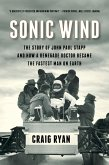 Sonic Wind: The Story of John Paul Stapp and How a Renegade Doctor Became the Fastest Man on Earth (eBook, ePUB)