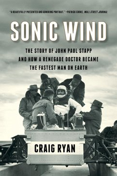 Sonic Wind: The Story of John Paul Stapp and How a Renegade Doctor Became the Fastest Man on Earth (eBook, ePUB) - Ryan, Craig