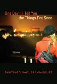 One Day I'll Tell You the Things I've Seen (eBook, ePUB)