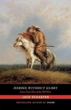 Heroes without Glory (eBook, ePUB) - Schaefer, Jack