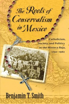 The Roots of Conservatism in Mexico (eBook, ePUB) - Smith, Benjamin T.