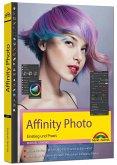 Affinity Photo - Einstieg und Praxis für Windows Version - Die Anleitung Schritt für Schritt zum perfekten Bild