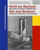 Nicht nur Bauhaus - Netzwerke der Moderne in Mitteleuropa / Not Just Bauhaus - Networks of Modernity in Central Europe