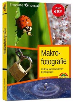 Makrofotografie für Einsteiger und Fortgeschrittene - Gradias, Michael