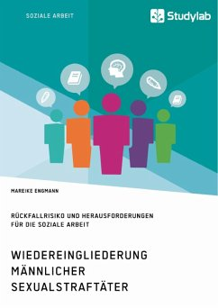 Wiedereingliederung männlicher Sexualstraftäter. Rückfallrisiko und Herausforderungen für die Soziale Arbeit (eBook, PDF) - Engmann, Mareike