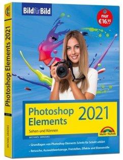 Photoshop Elements 2021 Bild für Bild erklärt - Gradias, Michael