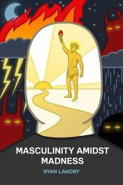 Masculinity Amidst Madness (eBook, ePUB) - Landry, Ryan