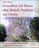 Gesundheit und Fitness ohne Skalpell, Psychiater und Chemie (eBook, ePUB)