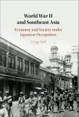 World War II and Southeast Asia: Economy and Society Under Japanese Occupation