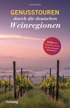 Genusstouren durch die deutschen Weinregionen - Weber, Claudia