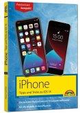 iPhone Tipps und Tricks zu iOS 14 - zu allen aktuellen iPhone 12 Modellen bis iPhone 7 - komplett in Farbe
