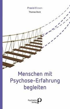 Menschen mit Psychose-Erfahrung begleiten - Bock, Thomas