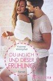 Du und ich und dieser Frühling / Du und ich - Romane Bd.3 (eBook, ePUB)