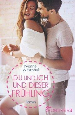 Du und ich und dieser Fruhling / Du und ich - Romane Bd.3