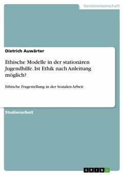 Ethische Modelle in der stationären Jugendhilfe. Ist Ethik nach Anleitung möglich? (eBook, PDF) - Auwärter, Dietrich