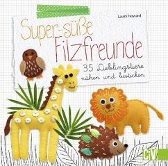 Super-süße Filzfreunde (Restauflage) - Howard, Laura