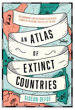 An Atlas of Extinct countries - Defoe, Gideon