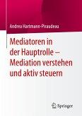 Mediatoren in der Hauptrolle - Mediation verstehen und aktiv steuern