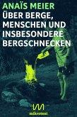 Über Berge, Menschen und insbesondere Bergschnecken (eBook, ePUB)