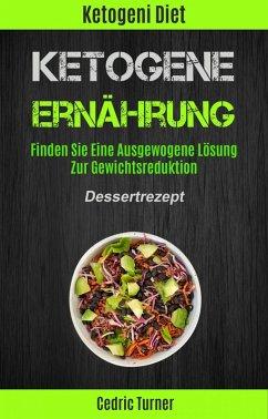 Ketogene Ernährung: Finden Sie Eine Ausgewogene Lösung Zur Gewichtsreduktion (Dessertrezept) (eBook, ePUB) - Turner, Cedric