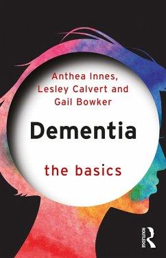 Dementia: The Basics (eBook, ePUB) - Innes, Anthea; Calvert, Lesley; Bowker, Gail