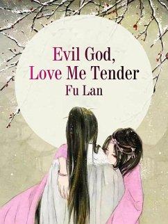 Evil God, Love Me Tender (eBook, ePUB) - Lan, Fu