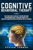 Cognitive Behavioral Therapy: The Ultimate Guide to Using CBT to Rewire Your Brain and Overcoming Anxiety, Depression, Phobias, PTSD, Compulsive Behavior, and Anger, Including DBT and ACT Techniques (eBook, ePUB)
