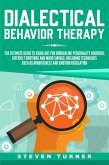Dialectical Behavior Therapy: The Ultimate Guide for Using DBT for Borderline Personality Disorder, Difficult Emotions and Mood Swings, Including Techniques such as Mindfulness and Emotion Regulation (eBook, ePUB)