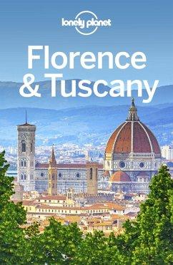Lonely Planet Florence & Tuscany (eBook, ePUB) - Lonely Planet, Lonely Planet