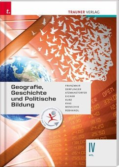 Geografie, Geschichte und Politische Bildung IV HTL - Franzmair, Heinz; Derflinger, Manfred; Atzmanstorfer, Peter; Eigner, Michael; Kurz, Michael; Kvas, Armin; Menschik, G