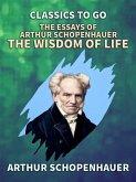 The Essays of Arthur Schopenhauer: the Wisdom of Life (eBook, ePUB)