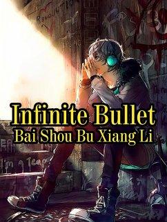 Infinite Bullet (eBook, ePUB) - Shoubuxiangli, Bai