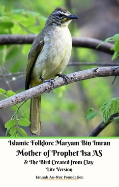 Islamic Folklore Maryam Bin Imran Mother of Prophet Isa AS and The Bird Created from Clay Lite Version (eBook, ePUB) - Foundation, Jannah An-Nur