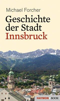 Geschichte der Stadt Innsbruck (eBook, ePUB) - Forcher, Michael