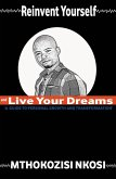 Reinvent Yourself and Live Your Dreams: A Guide to Personal Growth and Transformation (eBook, ePUB)