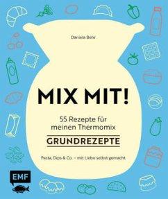 MIX MIT! 55 Rezepte für meinen Thermomix - Grundrezepte (Mängelexemplar) - Behr, Daniela