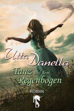Der Tanz auf dem Regenbogen (eBook, ePUB) - Danella, Utta