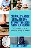 Der vollständige Leitfaden zum intermittierenden Fasten auf Deutsch/ The Complete Guide to Intermittent Fasting in German (eBook, ePUB)