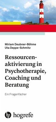 Ressourcenaktivierung in Psychotherapie, Coaching und Beratung - Deubner-Böhme, Miriam; Deppe-Schmitz, Uta