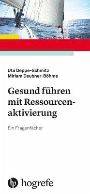 Gesund führen mit Ressourcenaktivierung - Deppe-Schmitz, Uta; Deubner-Böhme, Miriam