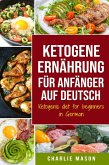 Ketogene Ernährung für Anfänger auf Deutsch/ Ketogenic diet for beginners in German (eBook, ePUB)