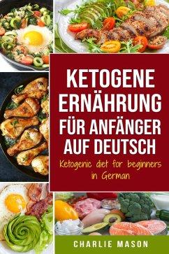 Ketogene Ernährung für Anfänger auf Deutsch/ Ketogenic diet for beginners in German (eBook, ePUB) - Mason, Charlie