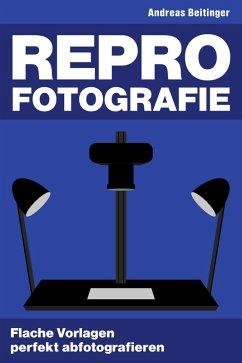 Repro-Fotografie: Flache Vorlagen perfekt abfotografieren (eBook, ePUB) - Beitinger, Andreas