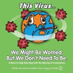 This Virus... We Might Be Worried, But We Don't Need To Be.: A Book to Help Kids Deal with the Worries of the Virus