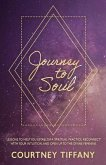 Journey to Soul: Lessons to help you establish a spiritual practice, reconnect with your intuition, and open up to the Divine Feminine