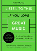Listen to This If You Love Great Music: A Critical Curation of 100 Essential Albums - Packed with Links for Further Reading, Listening and Viewing to