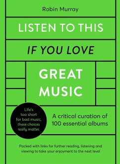 Listen to This If You Love Great Music: A Critical Curation of 100 Essential Albums - Packed with Links for Further Reading, Listening and Viewing to - Murray, Robin